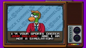 Everything is presented through mock sports coverage ala ESPN, with a duck flavored twist.